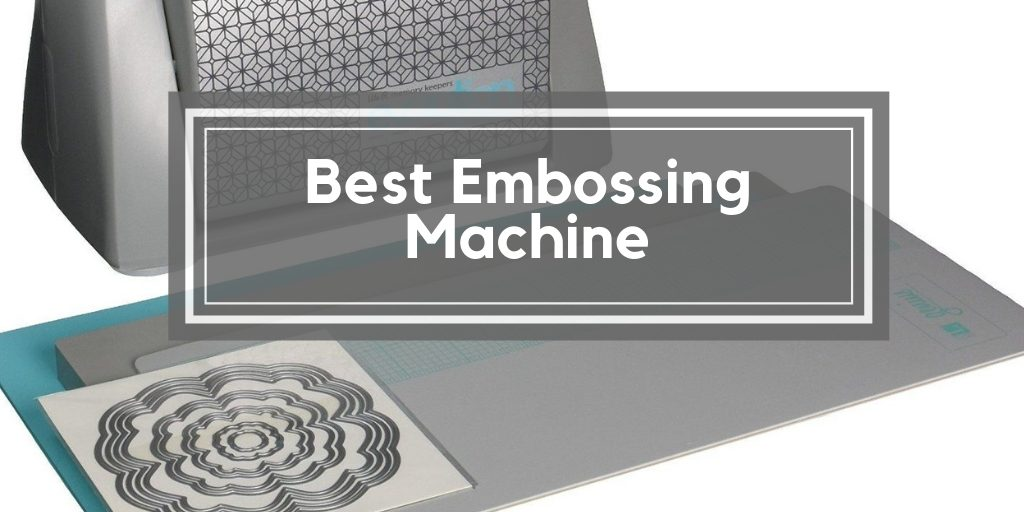Best Embossing Machine
