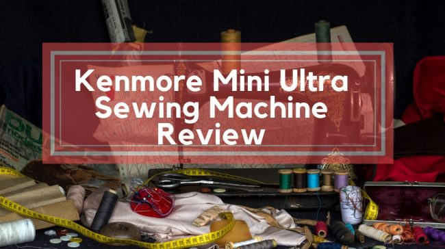 Kenmore Mini Ultra Sewing Machine Review