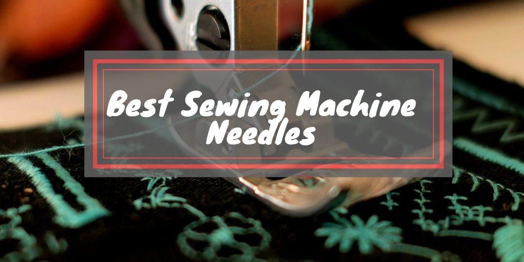 Best Sewing Machine Needles