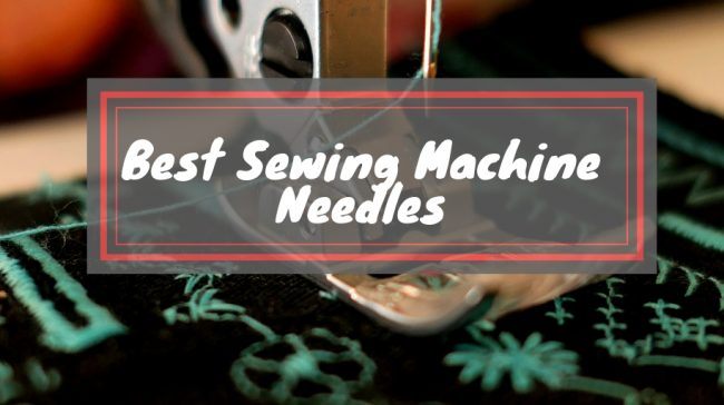 Best Sewing Machine Needles