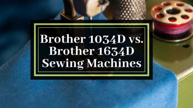 Brother 1034D vs Brother 1634D Sewing Machines