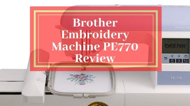 Brother Embroidery Machine PE770 Review