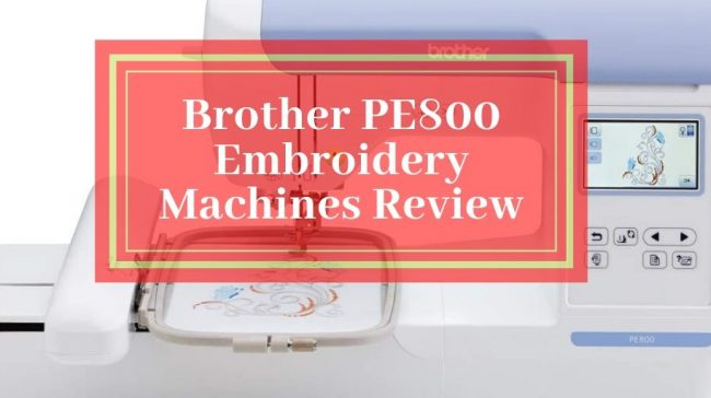 Brother PE800 Embroidery Machines Review