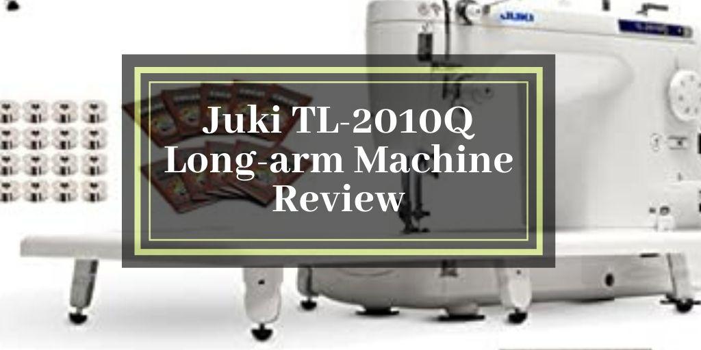 Juki TL-2010Q Long-arm Machine Review