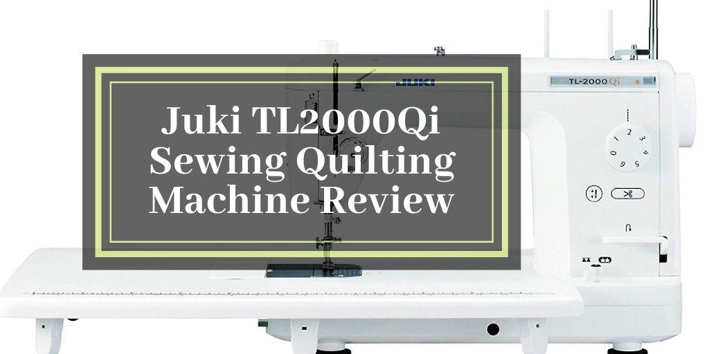 Juki TL2000Qi Sewing Quilting Machine Review