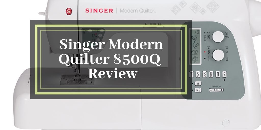 Singer Modern Quilter 8500Q Computerized Portable Sewing and Quilting Machine Review