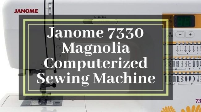 Janome_7330_Magnolia_Computerized_Sewing_Machine